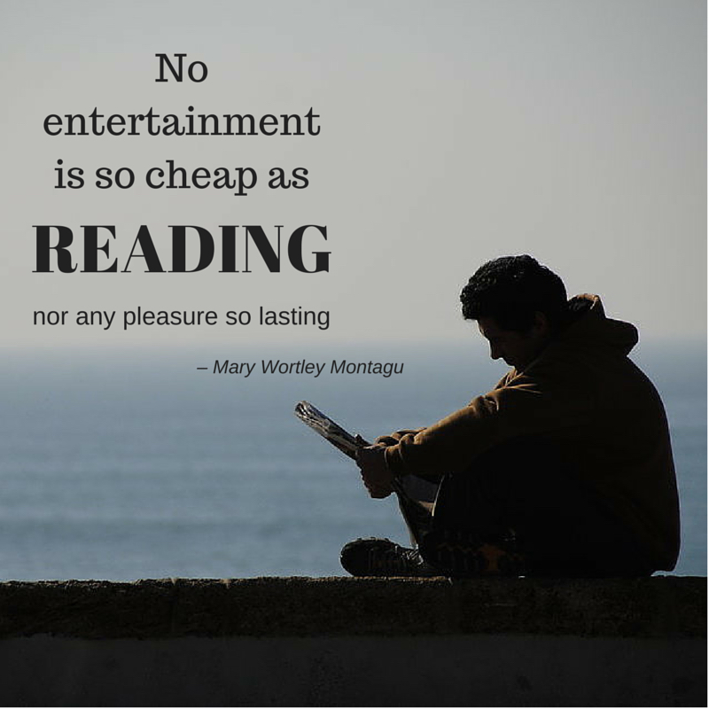 No entertainment is so cheap as reading